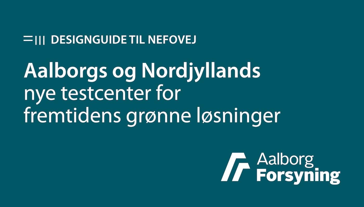 Designguide til Aalborgs og Nordjyllands nye testcenter for for fremtidens grønne løsninger